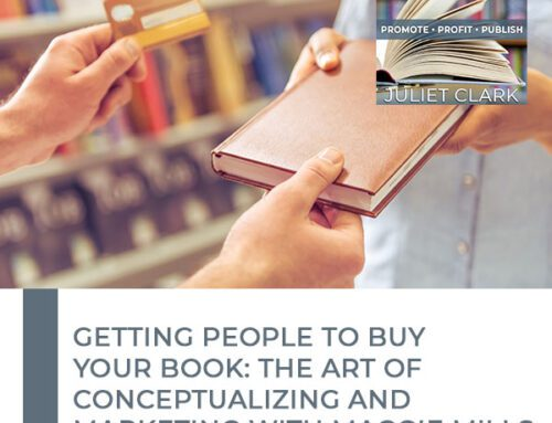 Getting People To Buy Your Book: The Art Of Conceptualizing And Marketing With Maggie Mills