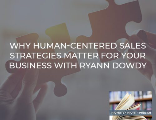 Why Human-Centered Sales Strategies Matter For Your Business With Ryann Dowdy